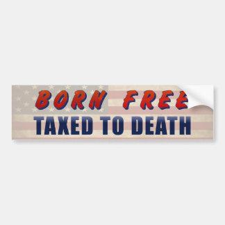 Born Free Taxed To Death Funny Bumper Sticker