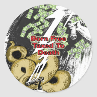 Born Free Taxed to Death Gifts and T-shirt Round Sticker