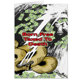 Born Free Taxed to Death Greeting Card