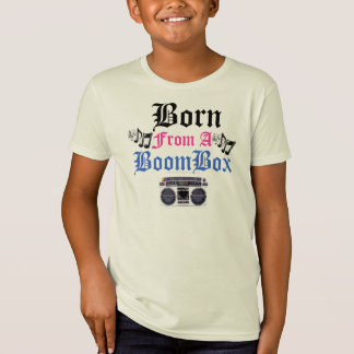 Born From A Boom Box T-Shirt