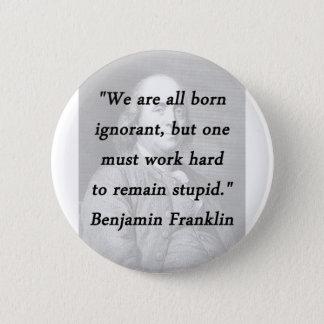 Born Ignorant - Benjamin Franklin 2 Inch Round Button