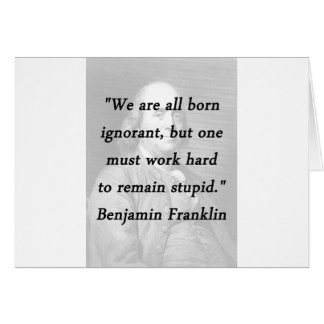 Born Ignorant - Benjamin Franklin Card