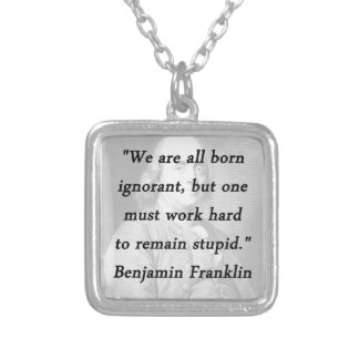 Born Ignorant - Benjamin Franklin Silver Plated Necklace