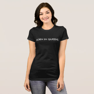 Born in Queens Womens T-Shirt