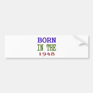 Born In The 1948 Bumper Sticker