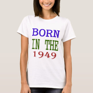 Born In The 1949 T-Shirt