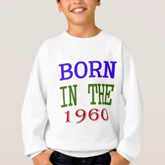 Born In The 1960 Sweatshirt