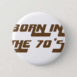 Born In The 70's 2 Inch Round Button