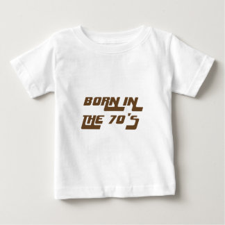 Born In The 70's Baby T-Shirt