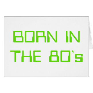 Born In The 80's Card