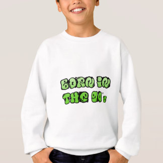 Born In The 90s Sweatshirt