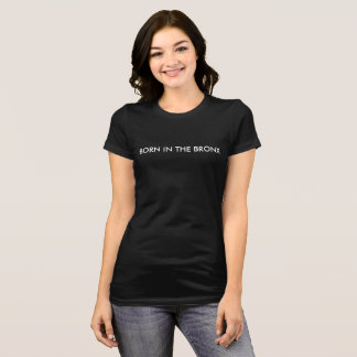 Born in the Bronx Womens T-Shirt
