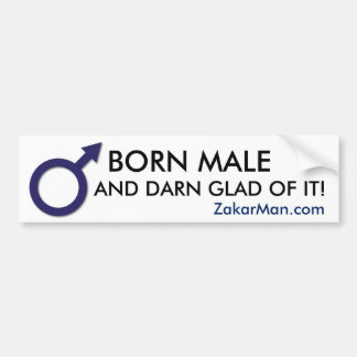 BORN MALE AND DARN GLAD OF IT! BUMPER STICKER