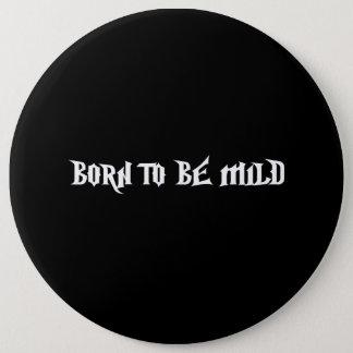 Born Mild 6 Inch Round Button