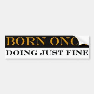 Born Once Doing Just Fine Bumper Sticker