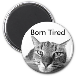 Born Tired 2 Inch Round Magnet