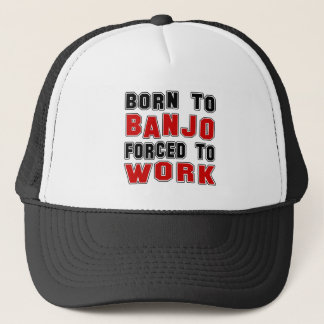 Born to Banjo forced to work Trucker Hat
