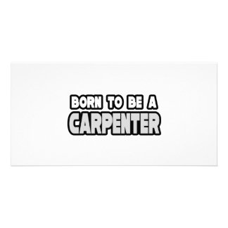 Born To Be a Carpenter Photo Greeting Card