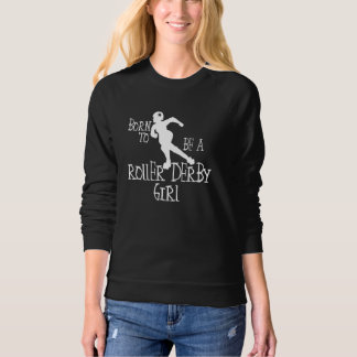 Born to be a Roller Derby Girl Sweatshirt