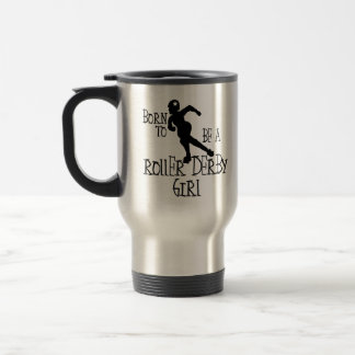 Born to be a Roller Derby Girl Travel Mug