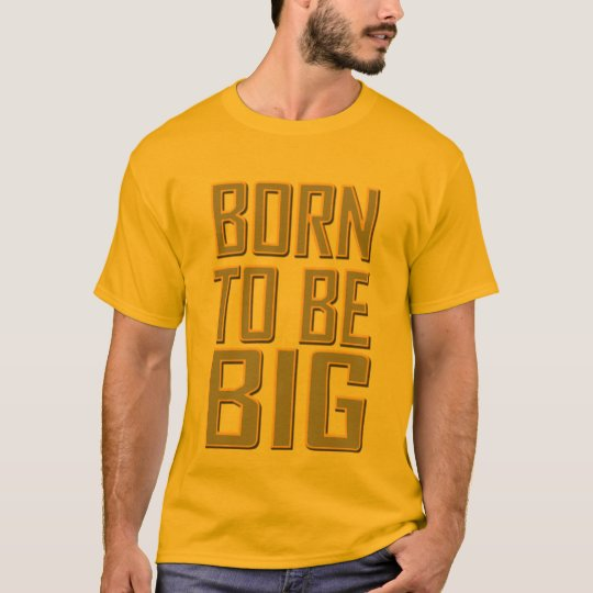 Born to be BIG Mens Gold T-shirt