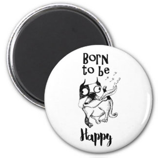 Born To Be Happy Magnet