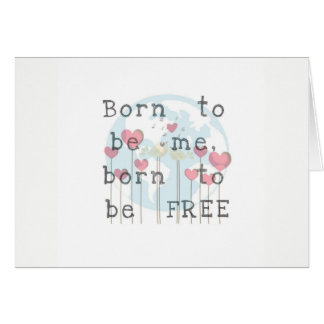 Born to be Me/Free Greeting Card