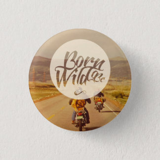 Born to be wild 1 inch round button