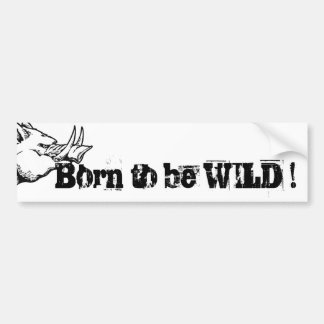 Born to Be WILD! Bumper Sticker