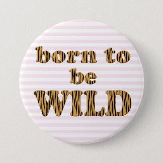 Born to be wild | Fun Quote Tigerprint 3 Inch Round Button