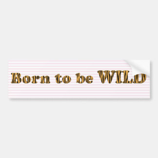 Born to be wild - Fun Tigerprint Bumper Sticker