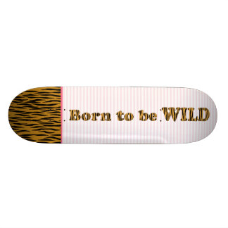 Born to be wild    Fun Tigerprint Quote & Stripes Skate Boards