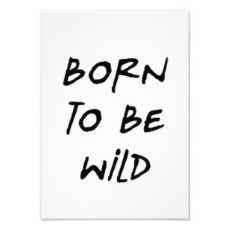 born to be wild funny text message humor rebel photo print