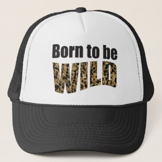 Born to be WILD Trucker Hat