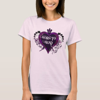 Born to Bead (purple) T-Shirt