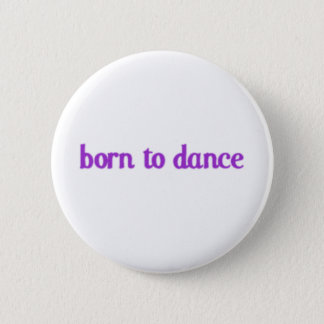 Born To Dance 2 Inch Round Button