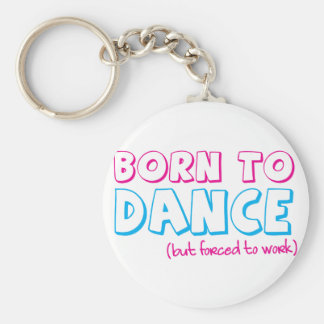 Born to DANCE (forced to work) Basic Round Button Keychain