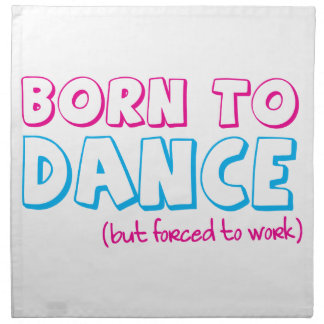 Born to DANCE (forced to work) Cloth Napkins
