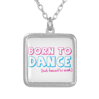 Born to DANCE (forced to work) Silver Plated Necklace