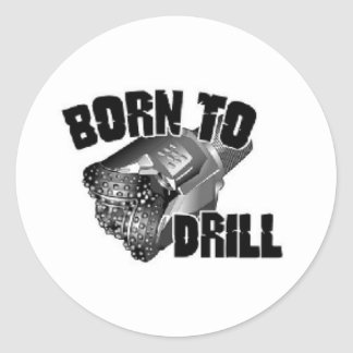 born to drill classic round sticker