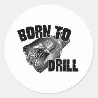 born to drill round sticker