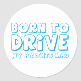 BORN TO DRIVE - my parents MAD! Round Stickers