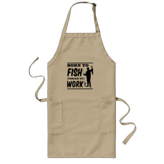 Born to Fish Forced to Work Long Apron