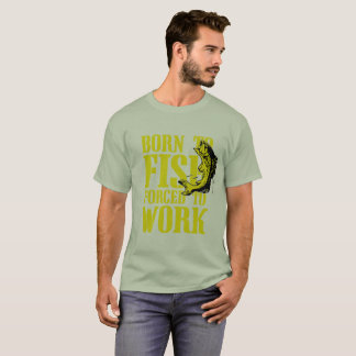 Born to Fish, Forced to Work - Mens Fishing Shirt