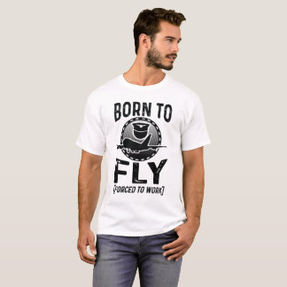 Born To Fly Forced To Work T-Shirt