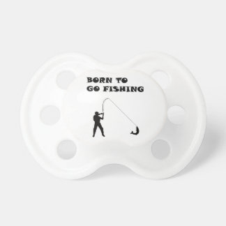 Born to go fishing pacifiers