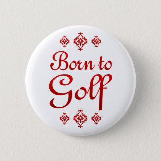 BORN TO GOLF 2 INCH ROUND BUTTON