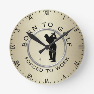 Born to Golf Forced to Work Clocks