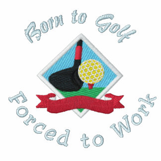 """""""Born to Golf, Forced to Work"""" Embroidered Polo Shirt"""