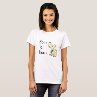 Born to Howl T-Shirt